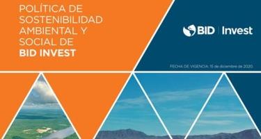 ¿Cuáles son las debilidades de la nueva Política de Sostenibilidad Ambiental y Social de BID Invest?